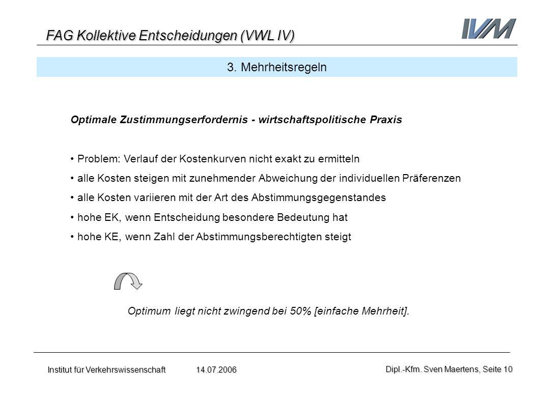 FAG Kollektive Entscheidungen (VWL IV) Institut für Verkehrswissenschaft 14.07.2006Dipl.-Kfm. Sven Maertens, Seite 10 3. Mehrheitsregeln Optimale Zust