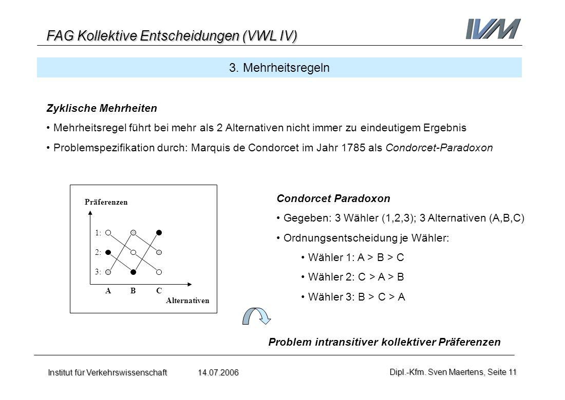FAG Kollektive Entscheidungen (VWL IV) Institut für Verkehrswissenschaft 14.07.2006Dipl.-Kfm. Sven Maertens, Seite 11 3. Mehrheitsregeln Zyklische Meh