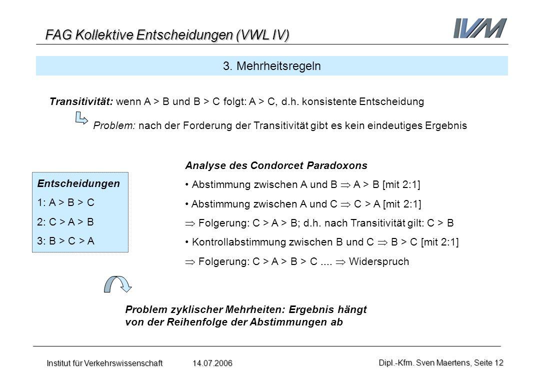 FAG Kollektive Entscheidungen (VWL IV) Institut für Verkehrswissenschaft 14.07.2006Dipl.-Kfm. Sven Maertens, Seite 12 3. Mehrheitsregeln Transitivität