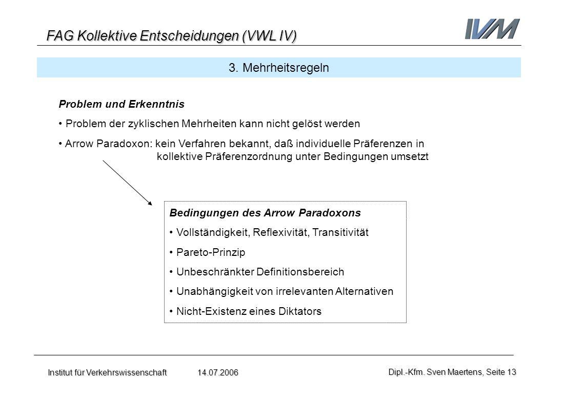 FAG Kollektive Entscheidungen (VWL IV) Institut für Verkehrswissenschaft 14.07.2006Dipl.-Kfm. Sven Maertens, Seite 13 3. Mehrheitsregeln Problem und E