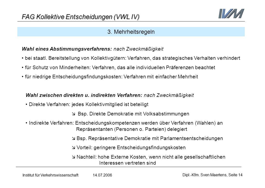 FAG Kollektive Entscheidungen (VWL IV) Institut für Verkehrswissenschaft 14.07.2006Dipl.-Kfm. Sven Maertens, Seite 14 3. Mehrheitsregeln Wahl zwischen