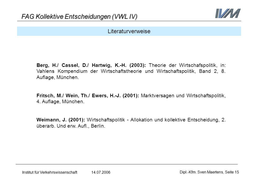 FAG Kollektive Entscheidungen (VWL IV) Institut für Verkehrswissenschaft 14.07.2006Dipl.-Kfm. Sven Maertens, Seite 15 Literaturverweise Berg, H./ Cass