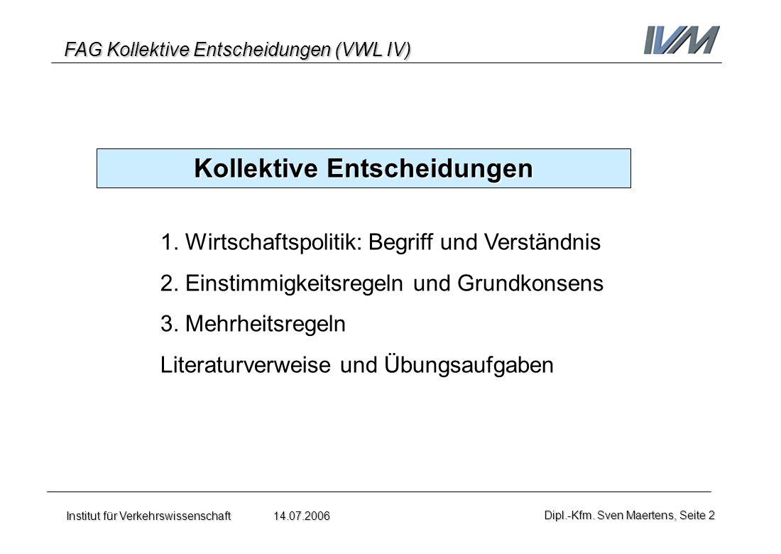FAG Kollektive Entscheidungen (VWL IV) Institut für Verkehrswissenschaft 14.07.2006Dipl.-Kfm. Sven Maertens, Seite 2 Kollektive Entscheidungen 1. Wirt