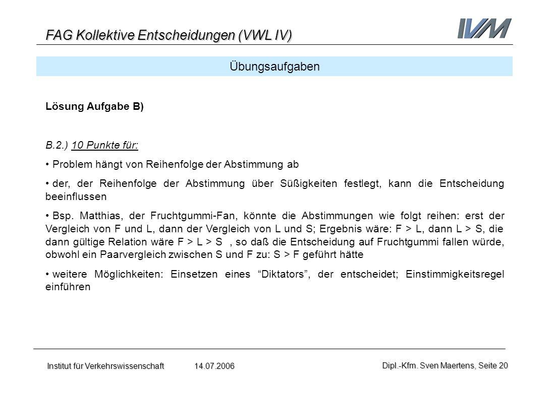 FAG Kollektive Entscheidungen (VWL IV) Institut für Verkehrswissenschaft 14.07.2006Dipl.-Kfm. Sven Maertens, Seite 20 Übungsaufgaben Lösung Aufgabe B)