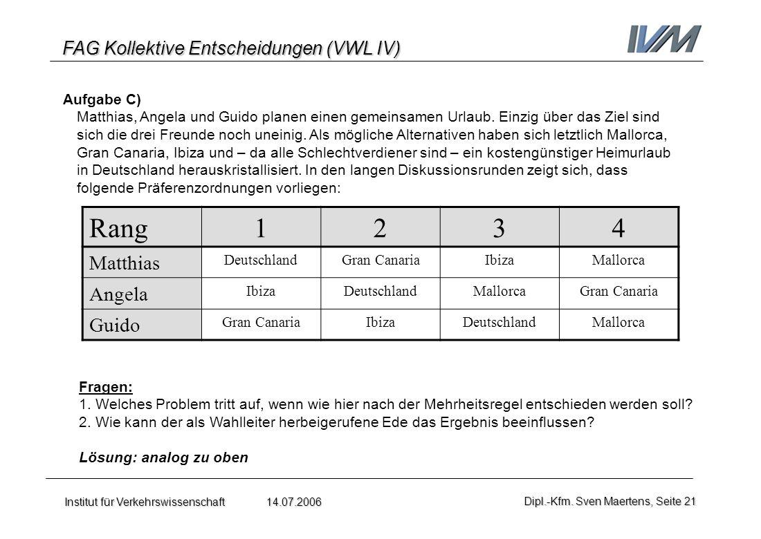 FAG Kollektive Entscheidungen (VWL IV) Institut für Verkehrswissenschaft 14.07.2006Dipl.-Kfm. Sven Maertens, Seite 21 Aufgabe C) Matthias, Angela und