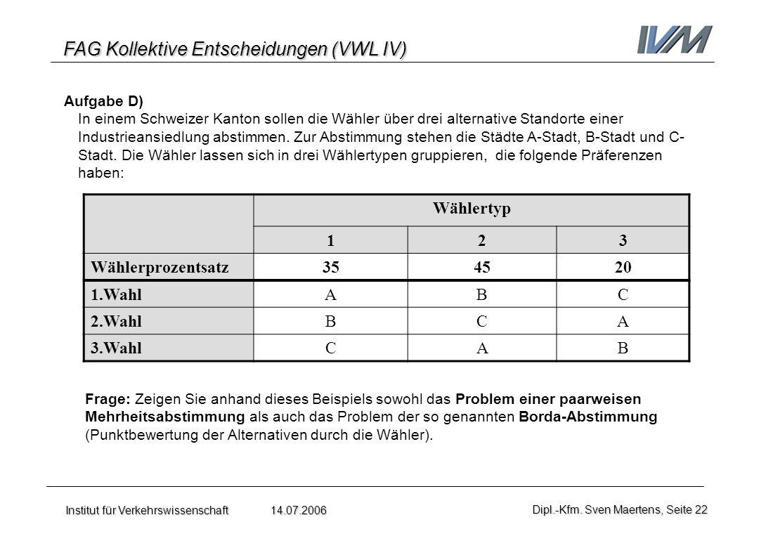 FAG Kollektive Entscheidungen (VWL IV) Institut für Verkehrswissenschaft 14.07.2006Dipl.-Kfm. Sven Maertens, Seite 22 Aufgabe D) In einem Schweizer Ka
