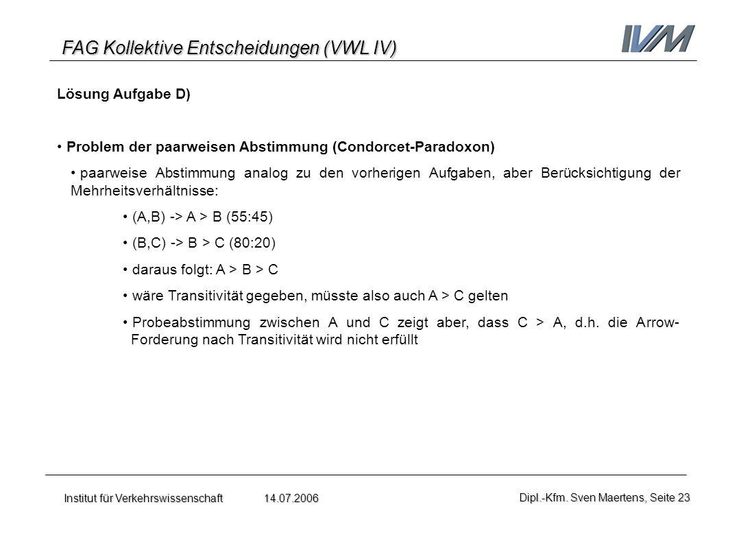 FAG Kollektive Entscheidungen (VWL IV) Institut für Verkehrswissenschaft 14.07.2006Dipl.-Kfm. Sven Maertens, Seite 23 Lösung Aufgabe D) Problem der pa