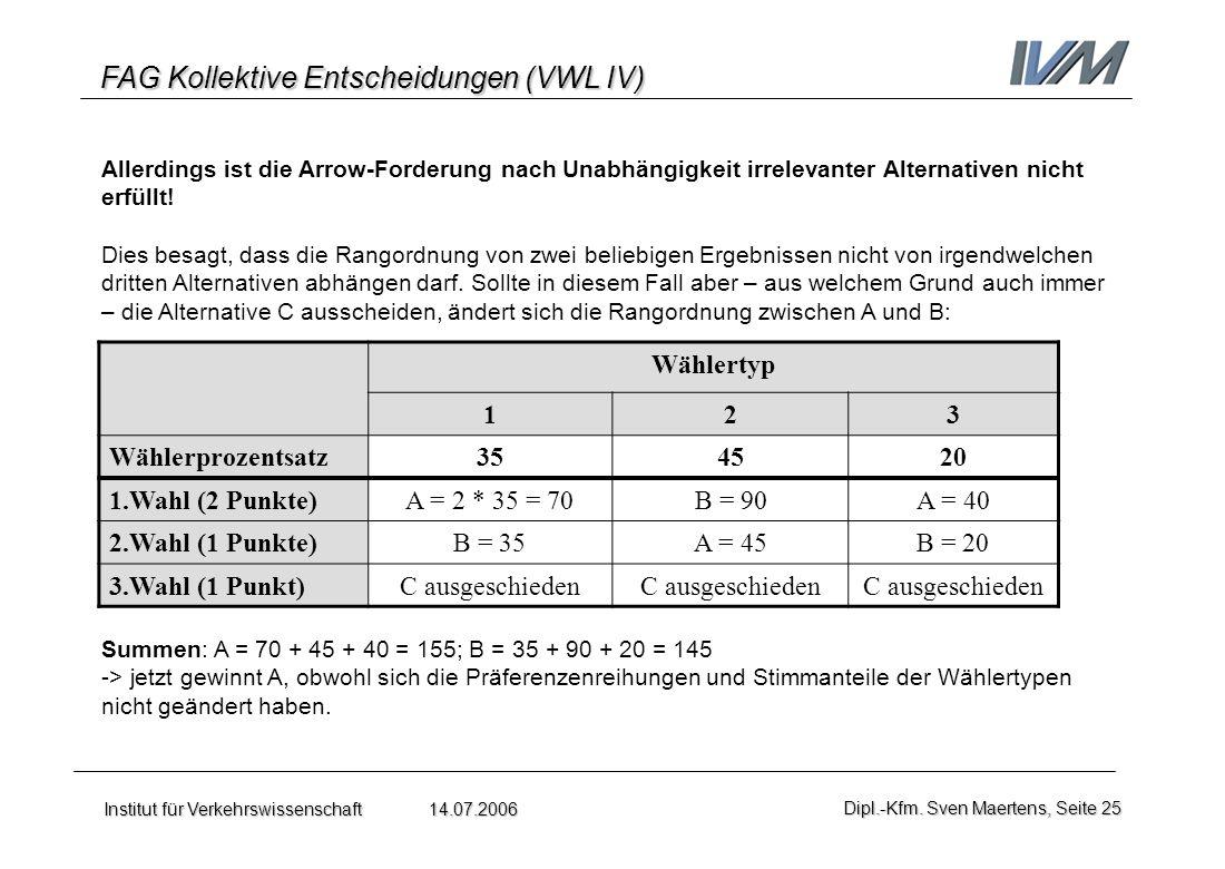 FAG Kollektive Entscheidungen (VWL IV) Institut für Verkehrswissenschaft 14.07.2006Dipl.-Kfm. Sven Maertens, Seite 25 Allerdings ist die Arrow-Forderu