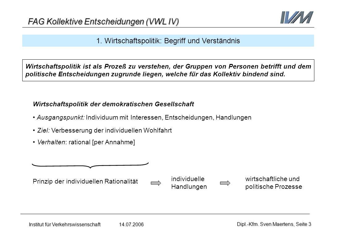 FAG Kollektive Entscheidungen (VWL IV) Institut für Verkehrswissenschaft 14.07.2006Dipl.-Kfm. Sven Maertens, Seite 3 Wirtschaftspolitik der demokratis