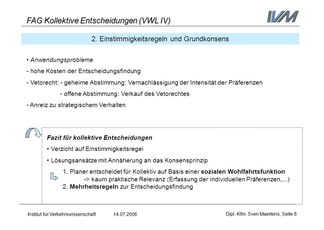 FAG Kollektive Entscheidungen (VWL IV) Institut für Verkehrswissenschaft 14.07.2006Dipl.-Kfm. Sven Maertens, Seite 6 2. Einstimmigkeitsregeln und Grun