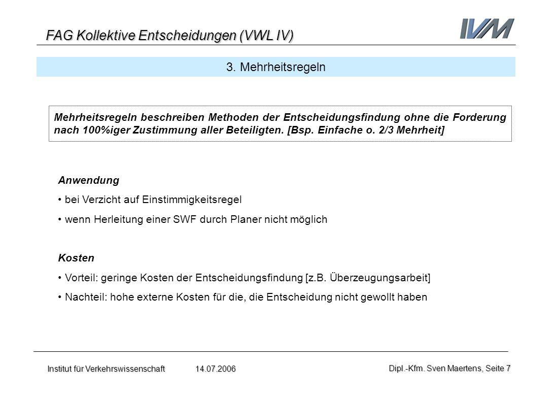 FAG Kollektive Entscheidungen (VWL IV) Institut für Verkehrswissenschaft 14.07.2006Dipl.-Kfm. Sven Maertens, Seite 7 3. Mehrheitsregeln Anwendung bei