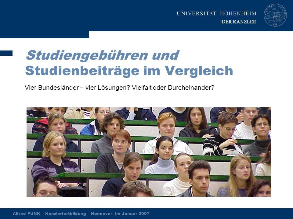 DER KANZLER Alfred FUNK – Kanzlerfortbildung – Hannover, im Januar 2007 Studiengebühren und Studienbeiträge im Vergleich Vier Bundesländer – vier Lösu