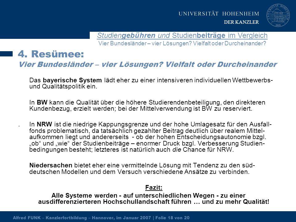 Alfred FUNK – Kanzlerfortbildung – Hannover, im Januar 2007 | Folie 18 von 20 Studiengebühren und Studienbeiträge im Vergleich Vier Bundesländer – vier Lösungen.