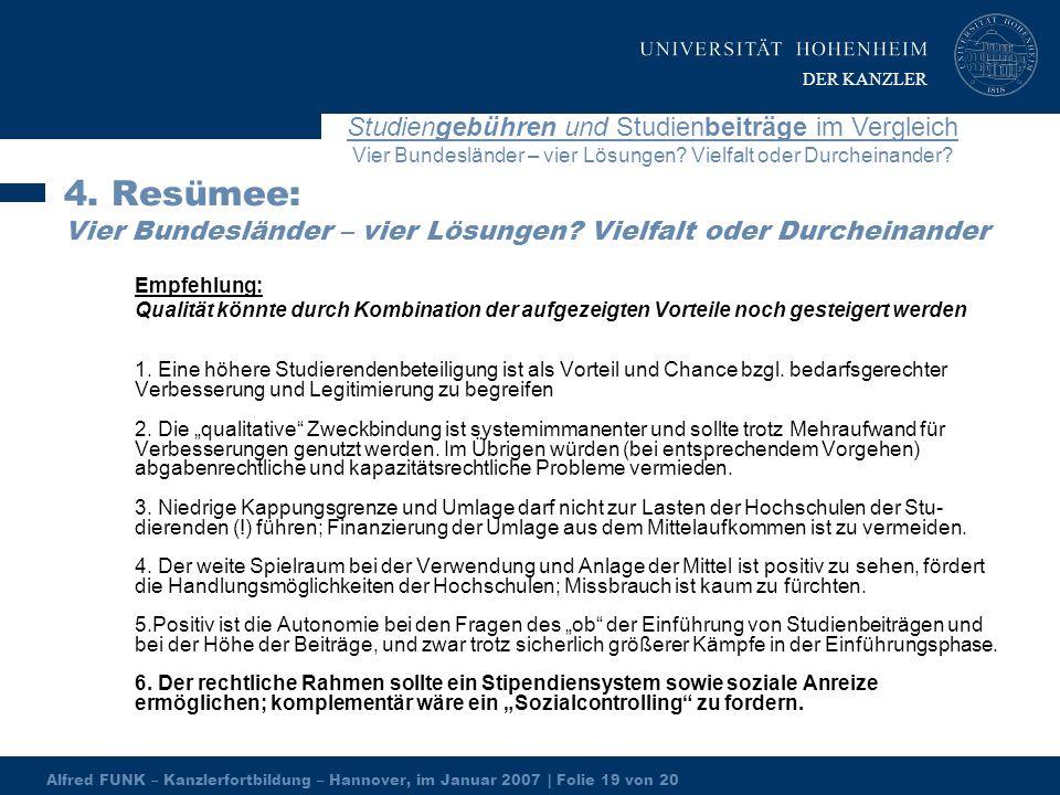 Alfred FUNK – Kanzlerfortbildung – Hannover, im Januar 2007 | Folie 19 von 20 Studiengebühren und Studienbeiträge im Vergleich Vier Bundesländer – vier Lösungen.