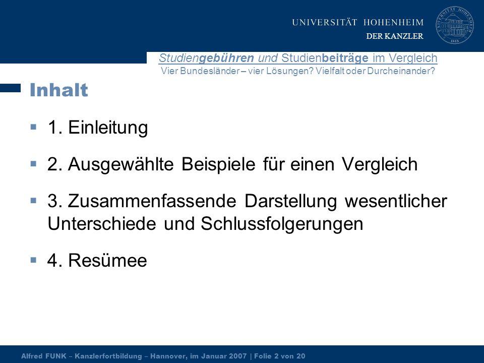 Alfred FUNK – Kanzlerfortbildung – Hannover, im Januar 2007 | Folie 2 von 20 Studiengebühren und Studienbeiträge im Vergleich Vier Bundesländer – vier Lösungen.