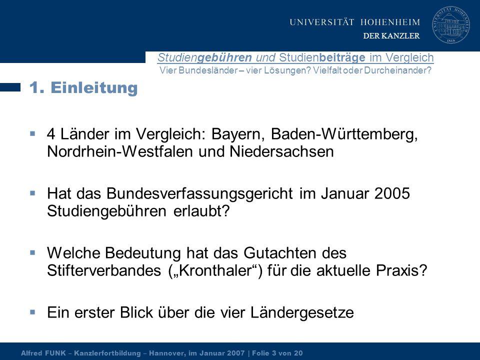 Alfred FUNK – Kanzlerfortbildung – Hannover, im Januar 2007 | Folie 3 von 20 Studiengebühren und Studienbeiträge im Vergleich Vier Bundesländer – vier Lösungen.