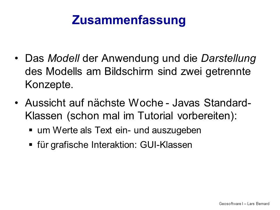 Geosoftware I – Lars Bernard Zusammenfassung Das Modell der Anwendung und die Darstellung des Modells am Bildschirm sind zwei getrennte Konzepte.