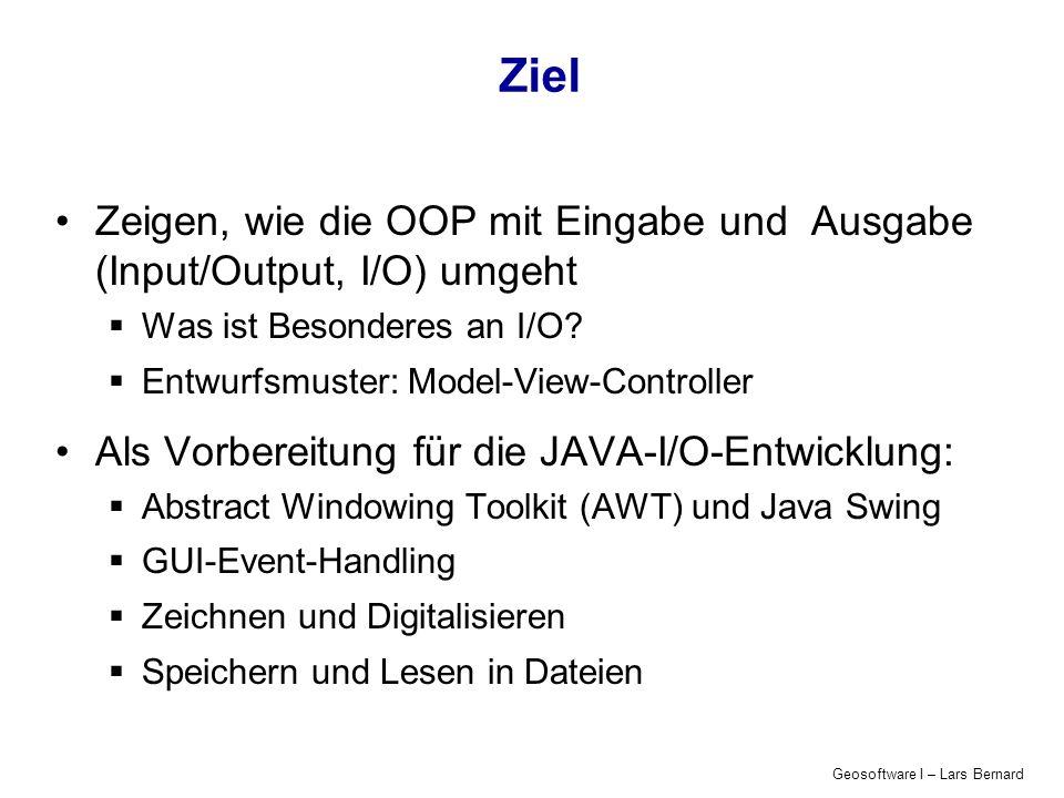 Geosoftware I – Lars Bernard Ziel Zeigen, wie die OOP mit Eingabe und Ausgabe (Input/Output, I/O) umgeht Was ist Besonderes an I/O.