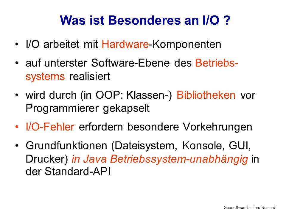 Geosoftware I – Lars Bernard Was ist Besonderes an I/O ?