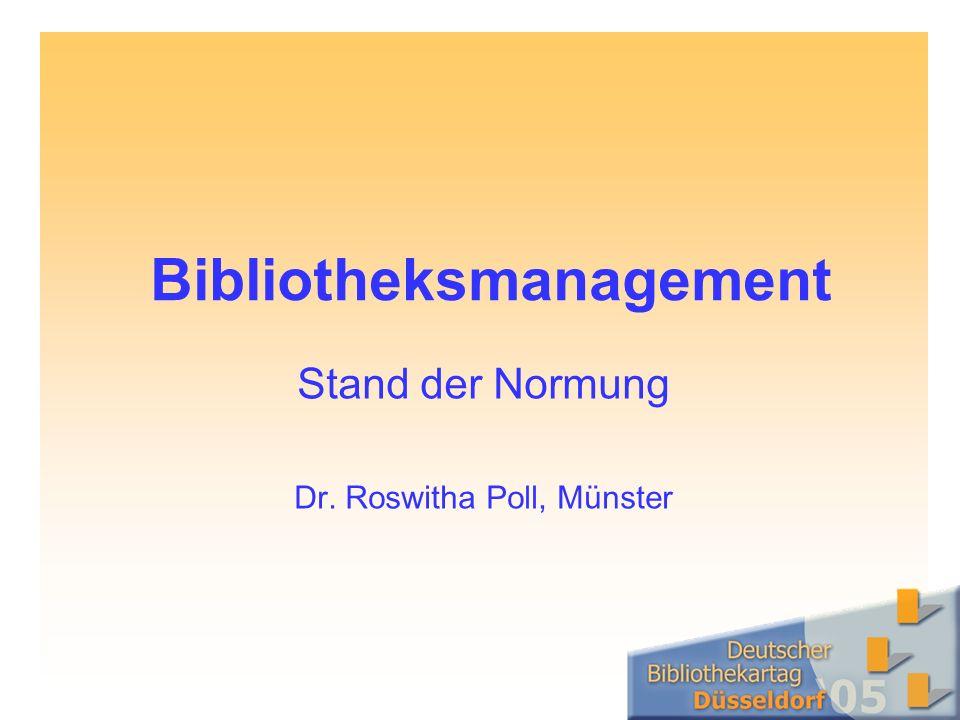 Bibliotheksmanagement Stand der Normung Dr. Roswitha Poll, Münster