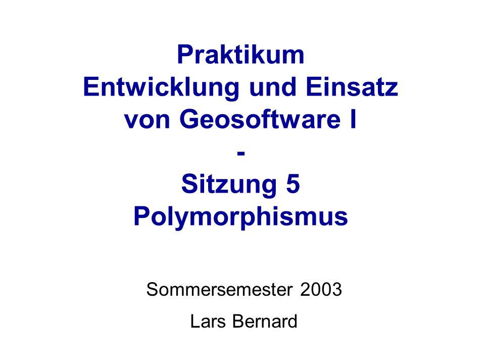 Geosoftware I – Lars Bernard Java Beispiel interface FigureInterface { public double area(); } class Rectangle implements FigureInterface{ Rectangle(double widthIn, double heightIn) { width_ = widthIn; height_ = heightIn; } public double area(){ // überschreibe area()für Rechteck: return (width_*height_); } double width_, height_; } für Circle analog...