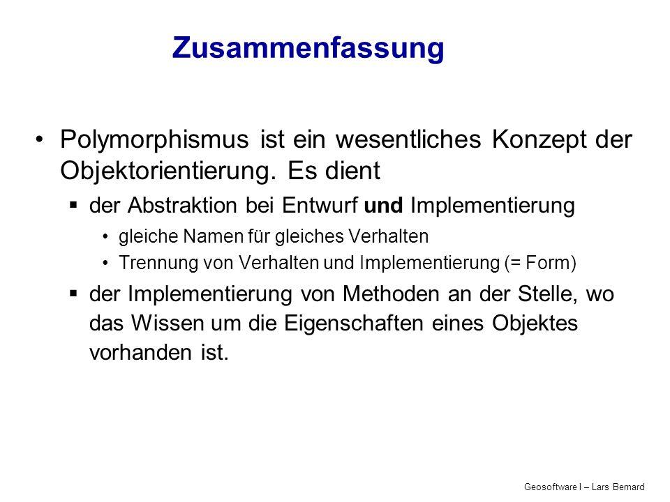 Geosoftware I – Lars Bernard Zusammenfassung Polymorphismus ist ein wesentliches Konzept der Objektorientierung.