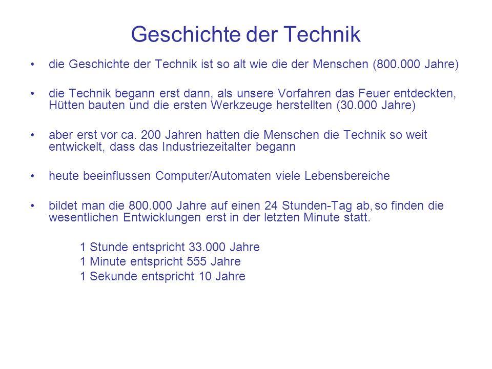 Geschichte der Technik die Geschichte der Technik ist so alt wie die der Menschen (800.000 Jahre) die Technik begann erst dann, als unsere Vorfahren d