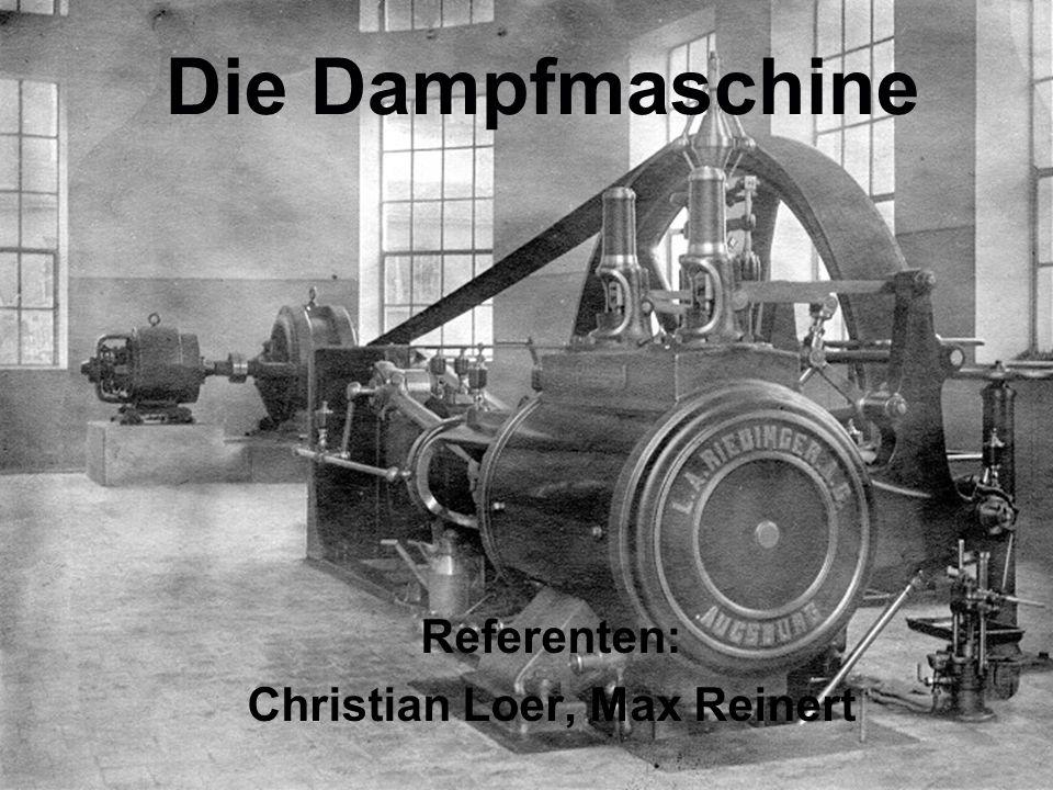 Die Dampfmaschine Referenten: Christian Loer, Max Reinert