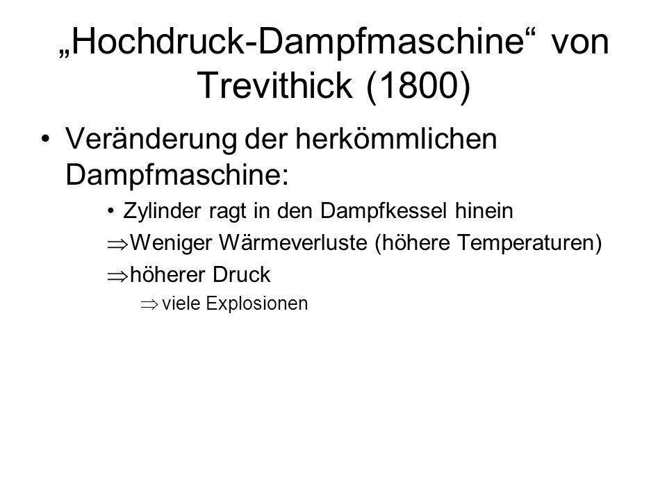 Hochdruck-Dampfmaschine von Trevithick (1800) Veränderung der herkömmlichen Dampfmaschine: Zylinder ragt in den Dampfkessel hinein Weniger Wärmeverlus