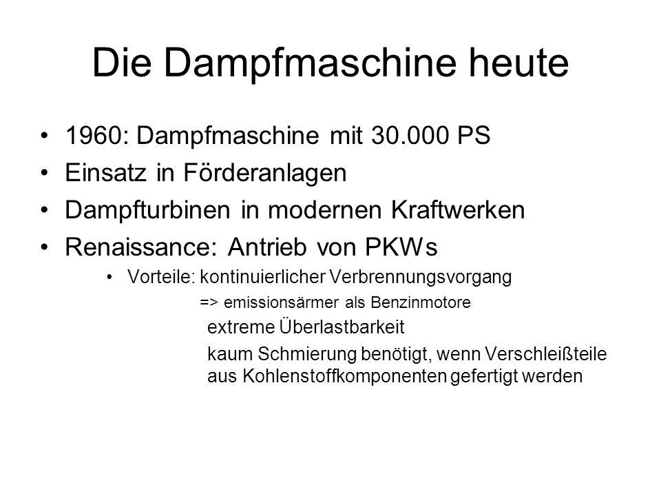 Die Dampfmaschine heute 1960: Dampfmaschine mit 30.000 PS Einsatz in Förderanlagen Dampfturbinen in modernen Kraftwerken Renaissance: Antrieb von PKWs