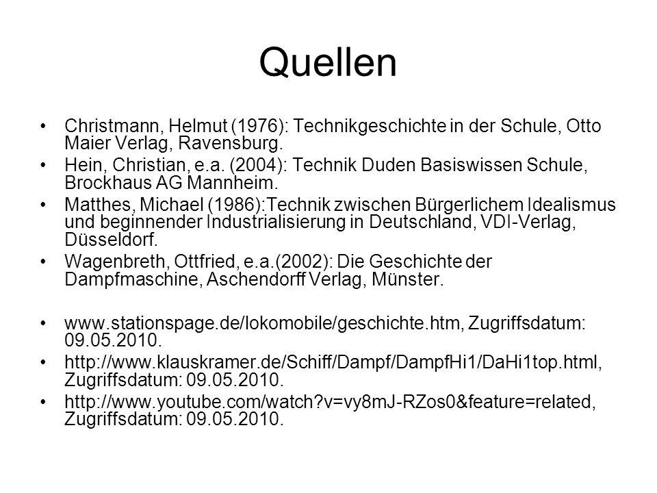 Quellen Christmann, Helmut (1976): Technikgeschichte in der Schule, Otto Maier Verlag, Ravensburg. Hein, Christian, e.a. (2004): Technik Duden Basiswi