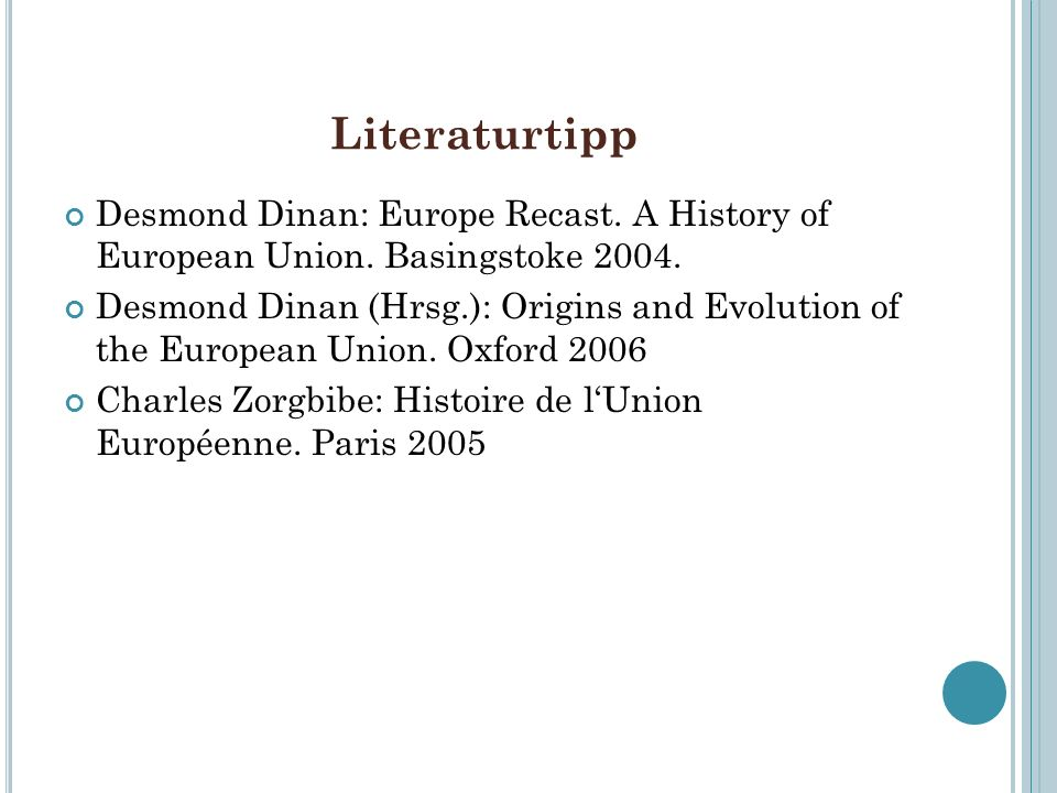 Literaturtipp Desmond Dinan: Europe Recast. A History of European Union. Basingstoke 2004. Desmond Dinan (Hrsg.): Origins and Evolution of the Europea