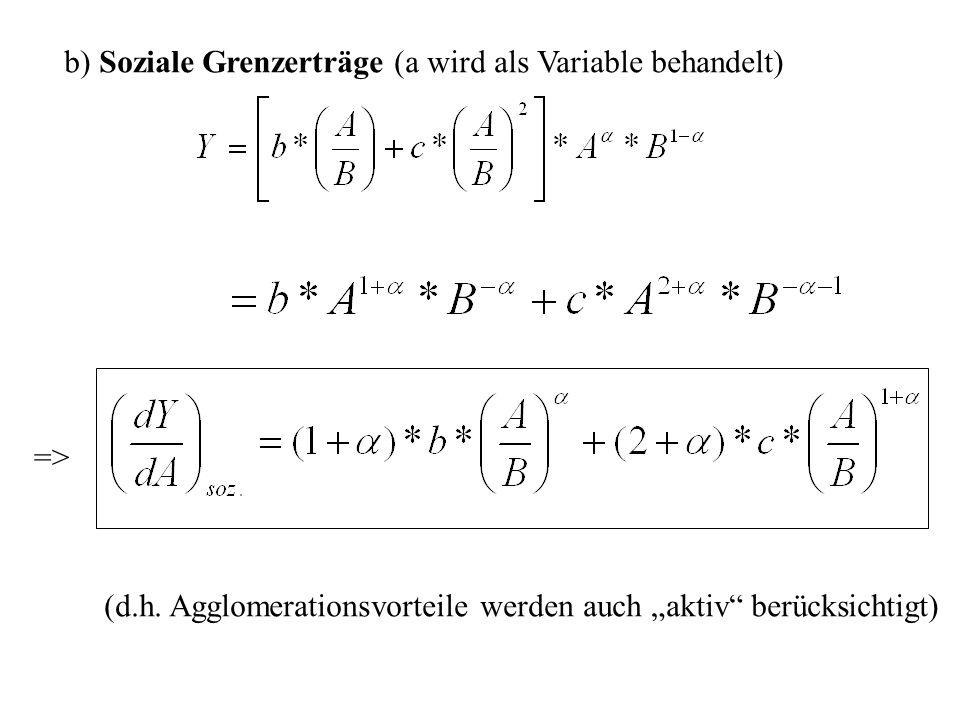 b) Soziale Grenzerträge (a wird als Variable behandelt) => (d.h. Agglomerationsvorteile werden auch aktiv berücksichtigt)