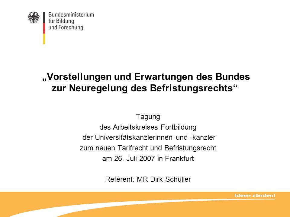 Vorstellungen und Erwartungen des Bundes zur Neuregelung des Befristungsrechts Tagung des Arbeitskreises Fortbildung der Universitätskanzlerinnen und