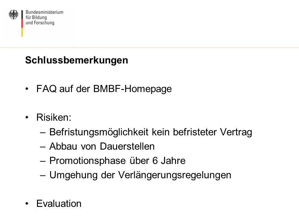 Schlussbemerkungen FAQ auf der BMBF-Homepage Risiken: –Befristungsmöglichkeit kein befristeter Vertrag –Abbau von Dauerstellen –Promotionsphase über 6