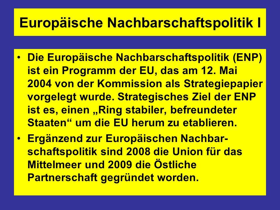 Europäische Nachbarschaftspolitik I Die Europäische Nachbarschaftspolitik (ENP) ist ein Programm der EU, das am 12. Mai 2004 von der Kommission als St
