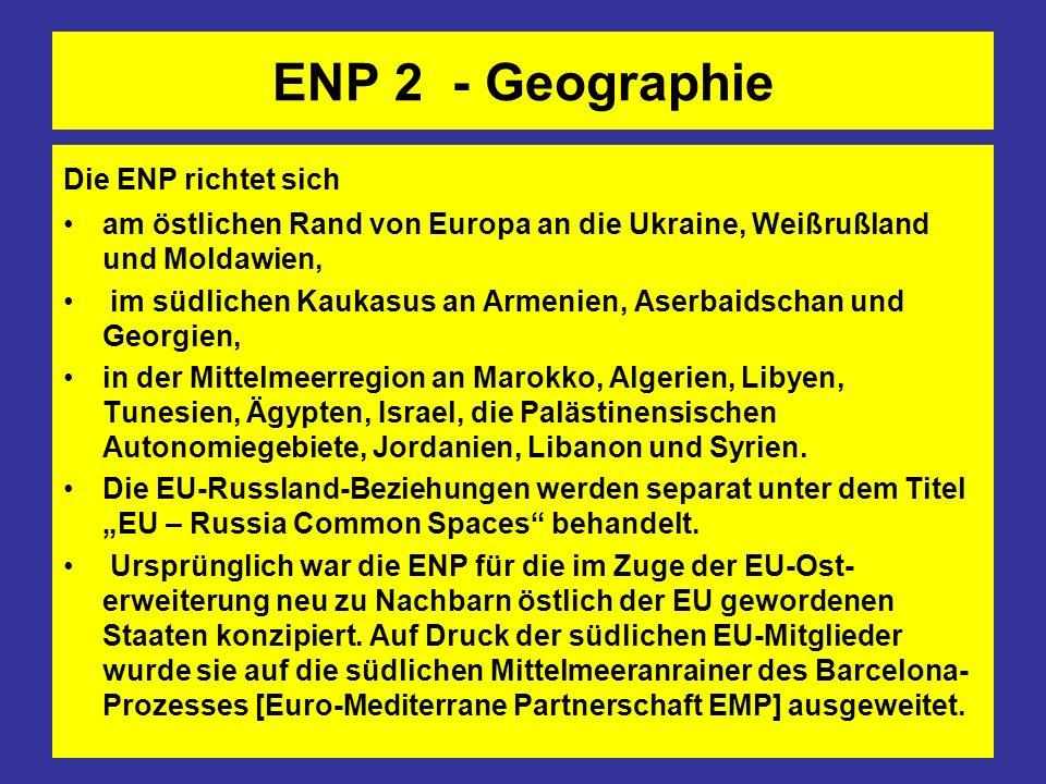 ENP 2 - Geographie Die ENP richtet sich am östlichen Rand von Europa an die Ukraine, Weißrußland und Moldawien, im südlichen Kaukasus an Armenien, Ase
