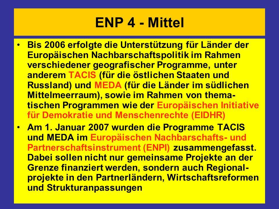 ENP 4 - Mittel Bis 2006 erfolgte die Unterstützung für Länder der Europäischen Nachbarschaftspolitik im Rahmen verschiedener geografischer Programme,