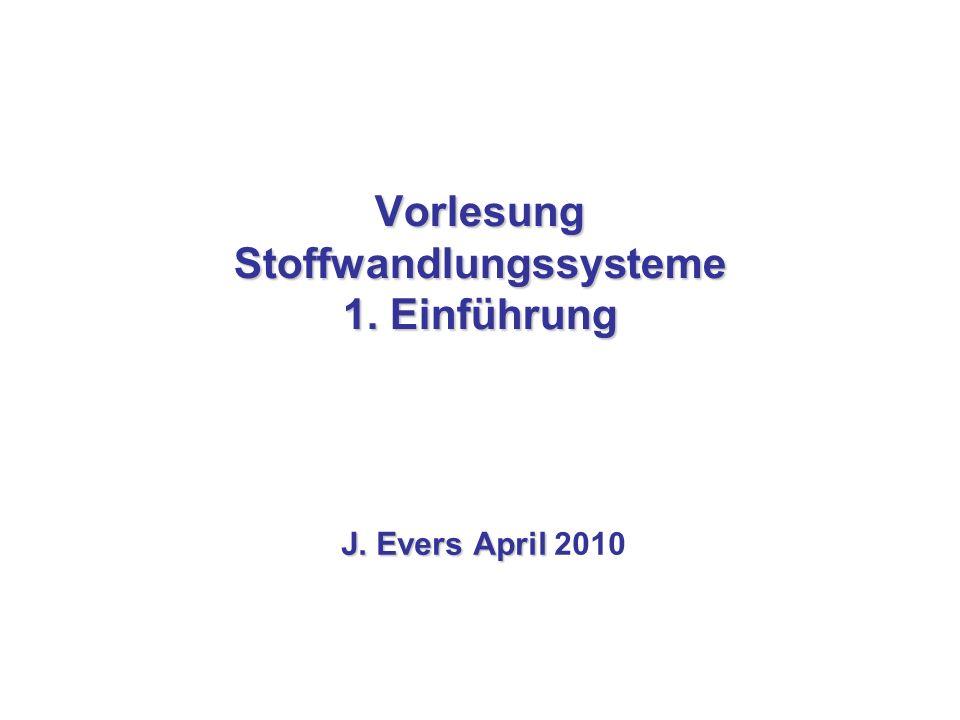 Vorlesung Stoffwandlungssysteme 1. Einführung J. Evers April J. Evers April 2010