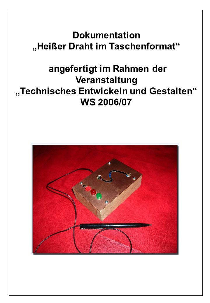 Dokumentation Heißer Draht im Taschenformat angefertigt im Rahmen der Veranstaltung Technisches Entwickeln und Gestalten WS 2006/07