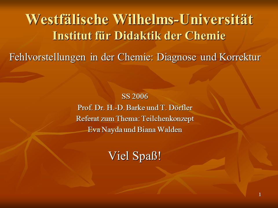 1 Westfälische Wilhelms-Universität Institut für Didaktik der Chemie Fehlvorstellungen in der Chemie: Diagnose und Korrektur SS 2006 Prof. Dr. H.-D. B