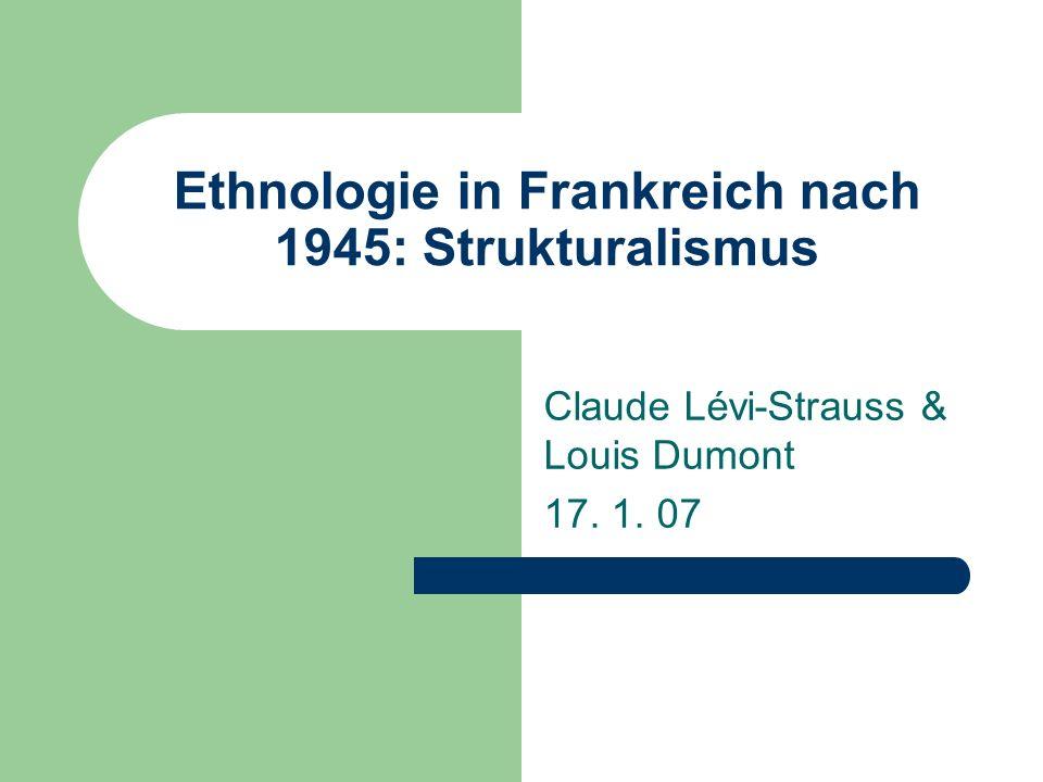 Ethnologie in Frankreich nach 1945: Strukturalismus Claude Lévi-Strauss & Louis Dumont 17. 1. 07