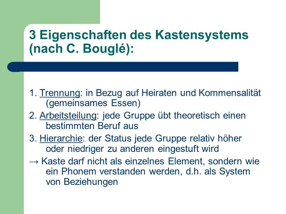 3 Eigenschaften des Kastensystems (nach C. Bouglé): 1. Trennung: in Bezug auf Heiraten und Kommensalität (gemeinsames Essen) 2. Arbeitsteilung: jede G