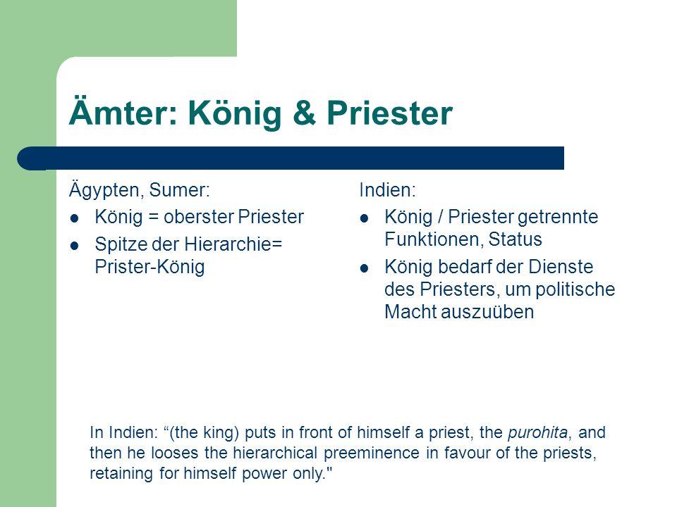 Ämter: König & Priester Ägypten, Sumer: König = oberster Priester Spitze der Hierarchie= Prister-König Indien: König / Priester getrennte Funktionen,