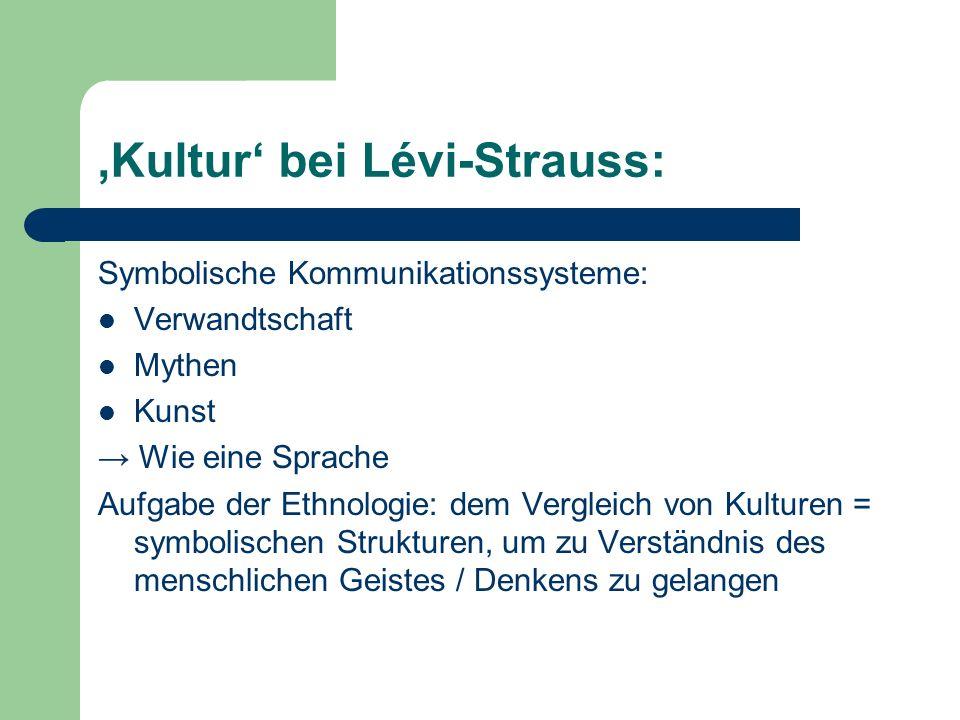 Kultur bei Lévi-Strauss: Symbolische Kommunikationssysteme: Verwandtschaft Mythen Kunst Wie eine Sprache Aufgabe der Ethnologie: dem Vergleich von Kul