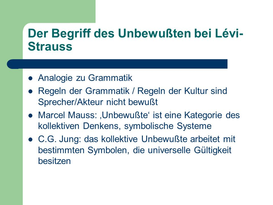 Der Begriff des Unbewußten bei Lévi- Strauss Analogie zu Grammatik Regeln der Grammatik / Regeln der Kultur sind Sprecher/Akteur nicht bewußt Marcel M