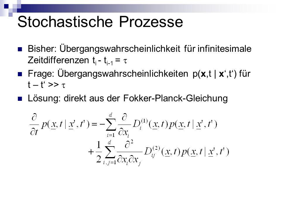 Stochastische Prozesse Bisher: Übergangswahrscheinlichkeit für infinitesimale Zeitdifferenzen t i - t i-1 = Frage: Übergangswahrscheinlichkeiten p(x,t | x,t) für t – t >> Lösung: direkt aus der Fokker-Planck-Gleichung