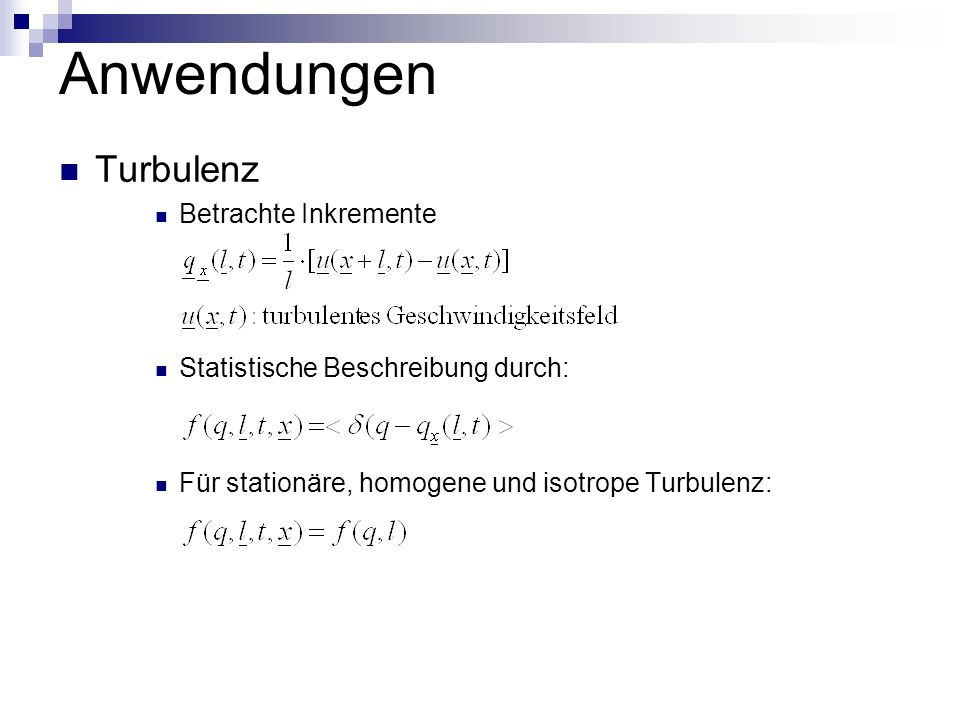 Anwendungen Turbulenz Betrachte Inkremente Statistische Beschreibung durch: Für stationäre, homogene und isotrope Turbulenz: