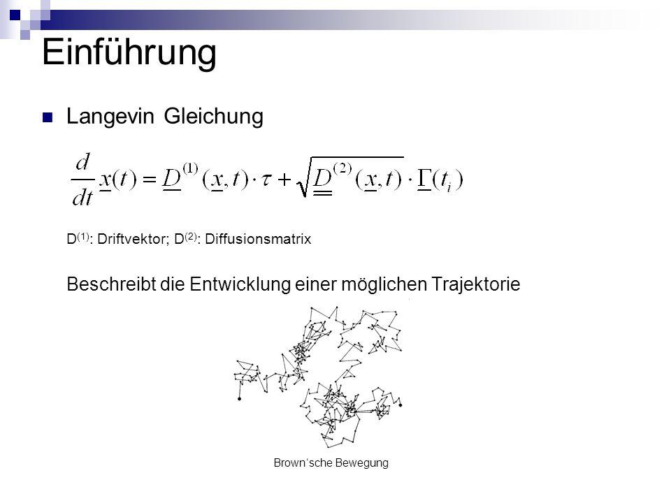 Einführung Langevin Gleichung D (1) : Driftvektor; D (2) : Diffusionsmatrix Beschreibt die Entwicklung einer möglichen Trajektorie Brownsche Bewegung