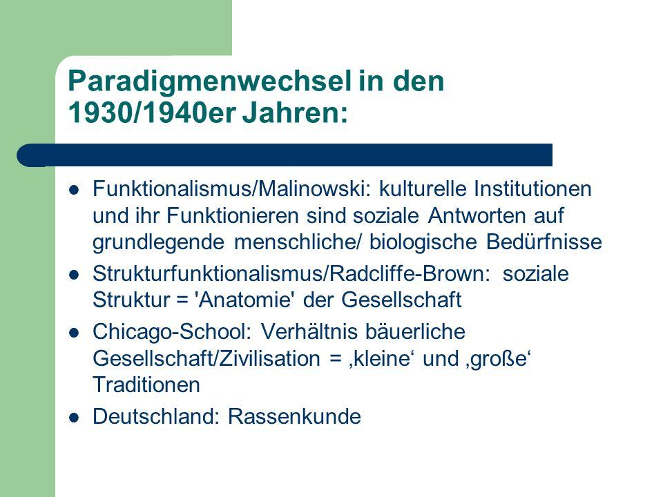 Paradigmenwechsel in den 1930/1940er Jahren: Funktionalismus/Malinowski: kulturelle Institutionen und ihr Funktionieren sind soziale Antworten auf gru